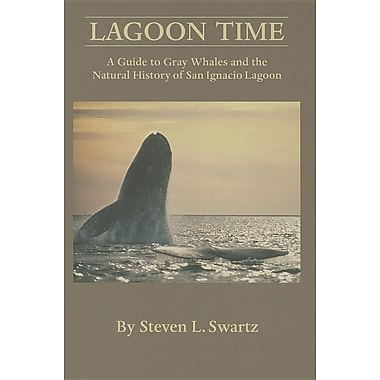 Lagoon Time: A Guide to Grey Whales and the Natural History of San Ignacio Lagoon