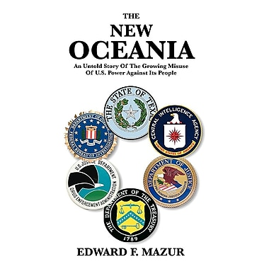 The New Oceania: An Untold Story of the Growing Misuse of U.S. Power Against Its People