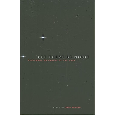 Let There Be Night: Testimony on Behalf of the Dark