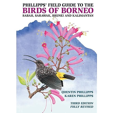 Phillipps' Field Guide to the Birds of Borneo: Sabah, Sarawak, Brunei, and Kalimantan (Third Edition, Fully Revised)