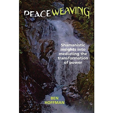Peaceweaving: Shamanistic Insights Into Mediating the Transformation of Power