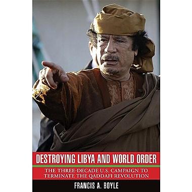 Destroying Libya and World Order: The Three-Decade U.S. Campaign to Terminate the Qaddafi Revolution