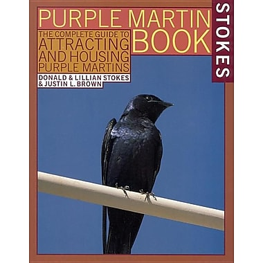 The Stokes Purple Martin Book: The Complete Guide to Attracting and Housing Purple Martins