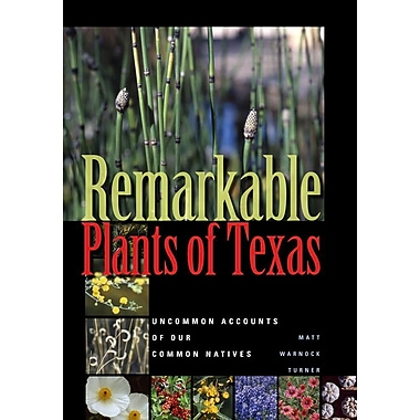 Remarkable Plants of Texas: Uncommon Accounts of Our Common Natives