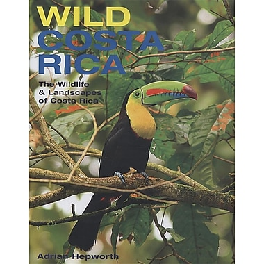 Wild Costa Rica: The Wildlife & Landscapes of Costa Rica