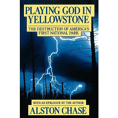 Playing God in Yellowstone: The Destruction of American (Ameri)CA's First National Park