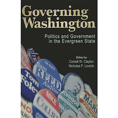 Governing Washington: Politics and Government in the Evergreen State