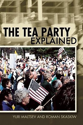 The Tea Party Explained: From Crisis to Crusade 1314430