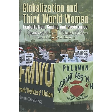 Globalization and Third World Women: Exploitation, Coping and Resistance (First Time Paper)