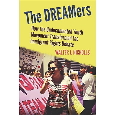 'The Dreamers: How the Undocumented Youth Movement Transformed the Immigrant Rights Debate