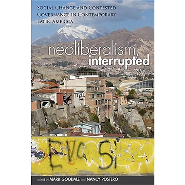 Neoliberalism, Interrupted: Social Change and Contested Governance in Contemporary Latin America
