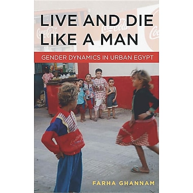Live and Die Like a Man: Gender Dynamics in Urban Egypt