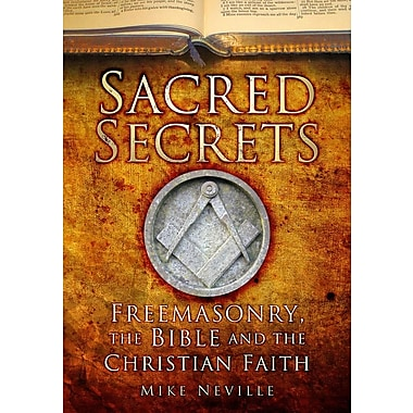Sacred Secrets: Freemasonry, the Bible and Christian Faith