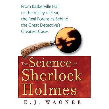 The Science of Sherlock Holmes: From Baskerville Hall to the Valley of Fear