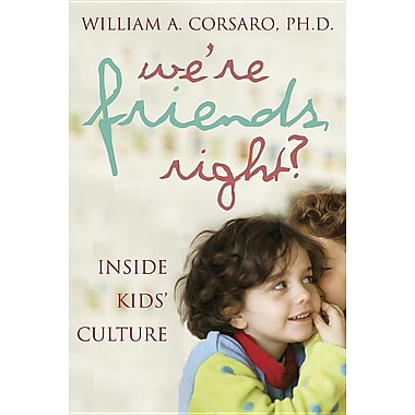 We're Friends, Right?: Inside Kids' Cultures