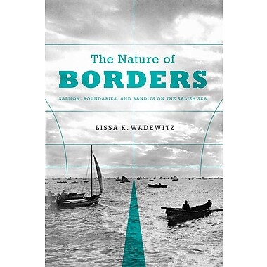 The Nature of Borders: Salmon, Boundaries, and Bandits on the Salish Sea