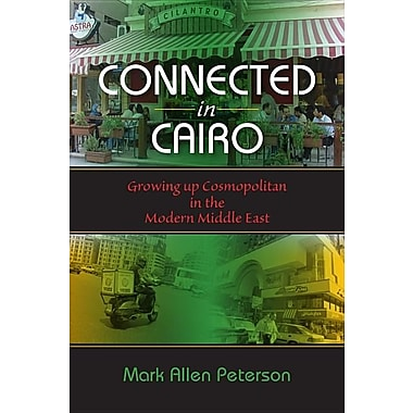 Connected in Cairo: Growing Up Cosmopolitan in the Modern Middle East