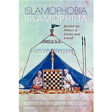 Islamophobia/Islamophilia: Beyond the Politics of Enemy and Friend