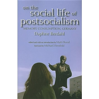 On the Social Life of Postsocialism: Memory, Consumption, Germany