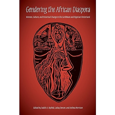 Gendering the African Diaspora: Women, Culture, and Historical Change in the Caribbean and Nigerian Hinterland