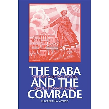 The Baba and the Comrade: Gender and Politics in Revolutionary Russia