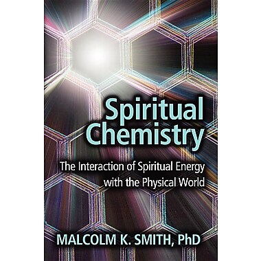 Spiritual Chemistry: The Interaction of Spiritual Energy with the Physical World