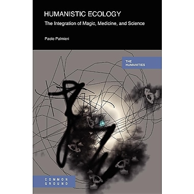 Humanistic Ecology: The Integration of Magic, Medicine, and Science