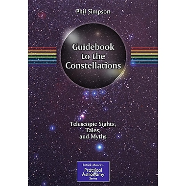 Guidebook to the Constellations: Telescopic Sights, Tales, and Myths
