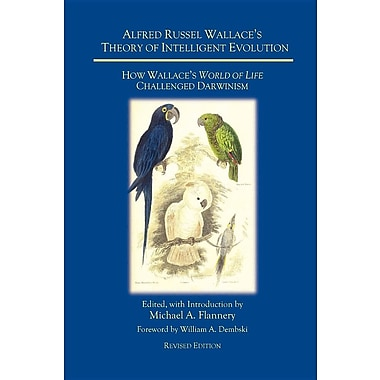 Alfred Russel Wallace's Theory of Intelligent Evolution: How Wallace's World of Life Challenged Darwinism (Revised Edition)