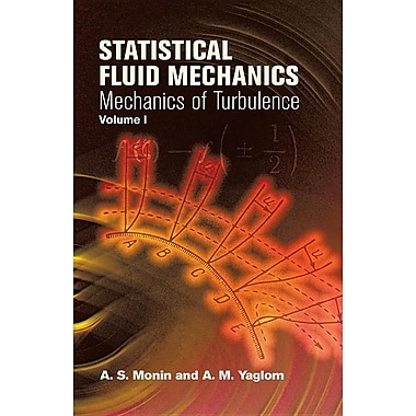 Statistical Fluid Mechanics, Volume 1: Mechanics of Turbulence