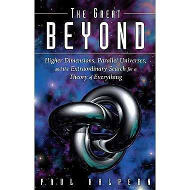 The Great Beyond: Higher Dimensions, Parallel Universes and the Extraordinary Search for a Theory of Everything