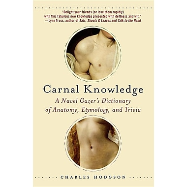Carnal Knowledge: A Navel Gazer's Dictionary of Anatomy, Etymology, and Trivia