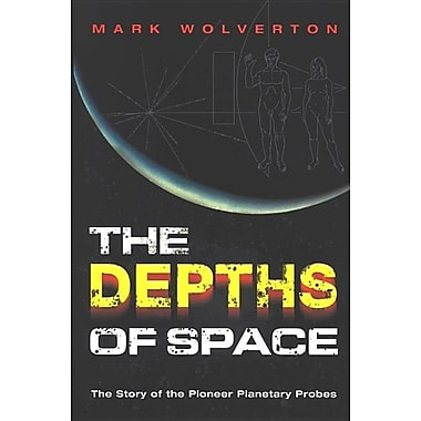The Depths of Space: The Story of the Pioneer Interplanetary Probes