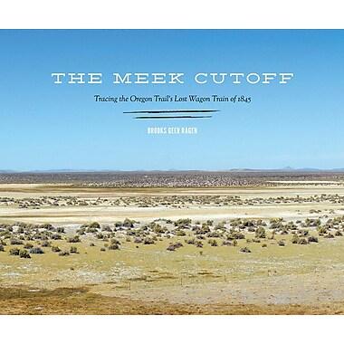 The Meek Cutoff: Tracing the Oregon Trail's Lost Wagon Train of 1845
