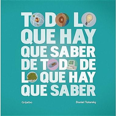 Todo Lo Que Hay Que Saber de Todo Lo Que Hay Que Saber = Everythin You Need to Know about Everything You Need to Know