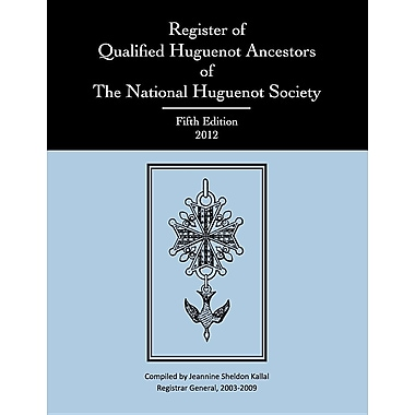 Register of Qualified Huguenot Ancestors of the National Huguenot Society, Fifth Edition 2012