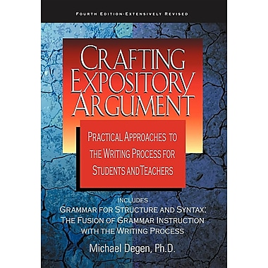 Crafting Expository Argument: Practical Approaches to the Writing Process for Students and Teachers