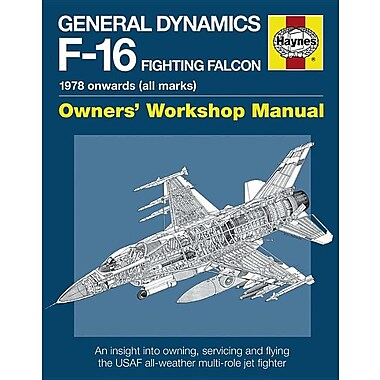 General Dynamics F-16 Fighting Falcon Owners' Workshop Manual: 1978 Onwards (All Marks)
