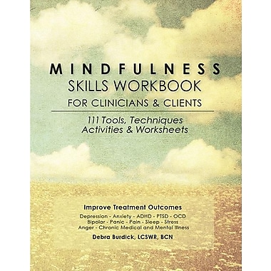 Mindfulness Skills Workbook for Clinicians & Clients: 111 Tools, Techniques, Activities & Worksheets