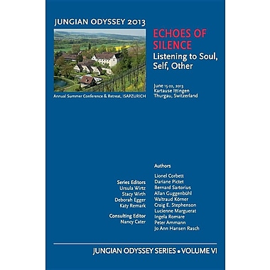 Jungian Odyssey Series Volume VI 2014 Echoes of Silence: Listening to Soul, Self, Other