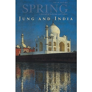 Spring, a Journal of Archetype and Culture, Vol. 90, Fall 2013, Jung and India