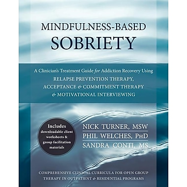 Mindfulness-Based Sobriety: A Clinician's Treatment Guide for Addiction Recovery Using Relapse Prevention Therapy