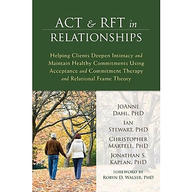 ACT & RFT in Relationships: Helping Clients Deepen Intimacy & Healthy Commitments Using Acceptance & Commitment Therapy