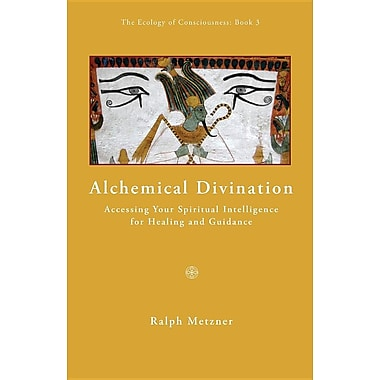 Alchemical Diviniation: Accessing Your Spiritual Intelligence for Healing and Guidance