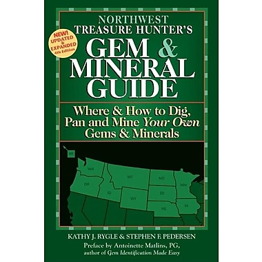 Northwest States: Where & How to Dig, Pan, and Mine Your Own Gems Minerals