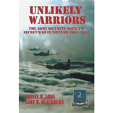 Unlikely Warriors: The Army Security Agency's Secret War in Vietnam 1961-1973