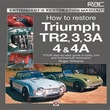 How to Restore Triumph TR2, 3, 3A, 4 & 4A: Your Step-By-Step Guide to Body, Trim and Mechanical Restoration