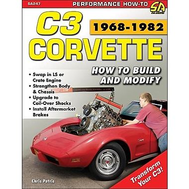 C3 Corvette 1968-1982: How to Build and Modify