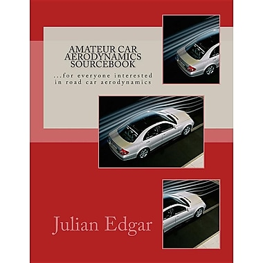 Amateur Car Aerodynamics Sourcebook: For Everyone Interested in Road Car Aerodynamics