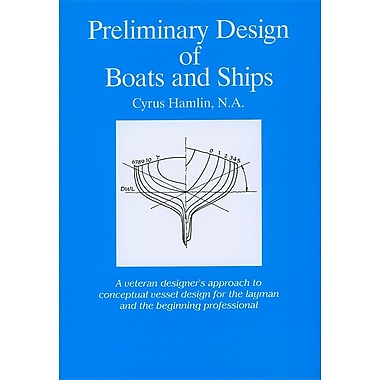 Preliminary Design of Boats & Ships: A Veteran Approach to Conceptual Vessel Design for the Layman & Beginning Professional